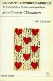De l'acte autobiographique ; le psychanalyste et l'écriture autobiographique - Couverture - Format classique