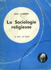 La Sociologie Religieuse. Collection Je Sais-Je Crois N° 100. Encyclopedie Du Catholique Au Xxeme. - Couverture - Format classique