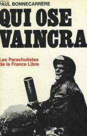 Qui Ose Vaincra. Les Parachutistes De La France Libre. - Couverture - Format classique