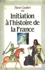 Initiation A L'Histoire De La France. - Couverture - Format classique