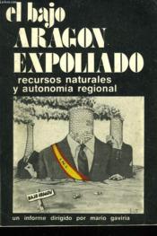 El Bajo Aragon. Expoliado. Recursos Naturales Y Autonomia Regional. - Couverture - Format classique