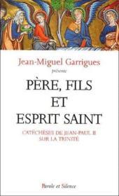 Père, fils et esprit saint ; catéchéses de Jean-Paul II sur la trinité - Couverture - Format classique