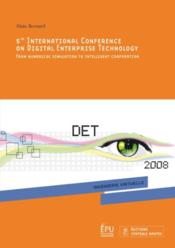 Vente livre :  5th international conference on digital enterprise technology ; from numerical stimulation to intelligent cooperation  - Alain Bernard