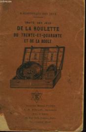 Trite Des Jeux De La Roulette, Du Trente-Et-Quarante Et De La Boule. - Couverture - Format classique