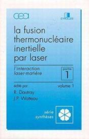 La Fusion Thermonucleaire Inertielle Par Laser ; Premiere Partie ; Interaction Las - Couverture - Format classique