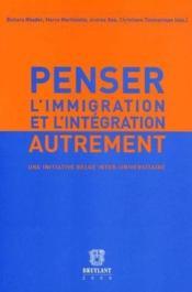 Penser l'immigration et l'intégration autrement ; une initiative belge inter-universitaire - Couverture - Format classique