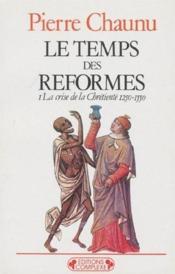 Le temps des reformes t.1 ; la crise de la chrétienté, 1250-1550 - Couverture - Format classique
