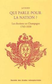 Qui parle pour la nation ? ; les élections et les élus en champagne méridionale, 1765-1830 - Couverture - Format classique