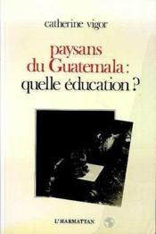 Paysans Du Guatemala : Quelle Education ? - Couverture - Format classique