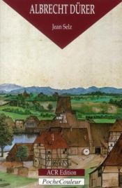 Albrecht Dürer ; le peintre, le graveur et le théoricien - Couverture - Format classique