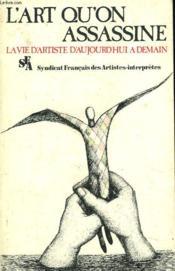L'Art Qu'On Assassine. Lave D'Artiste D'Aujourd'Hui A Demain. - Couverture - Format classique