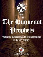 Vente livre :  The Huguenot Prophets ; from the Reformation to Pentecostalism in the 21th century  - Eugene Rard