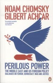 PERILOUS POWER. THE MIDDLE EAST AND US FOREIGN POLICY - DIALOGUES ON TERROR, DEMOCRACY, WAR, AND JUSTICE  - Chomsky\Achcar\Shalo