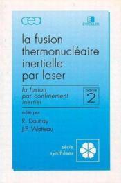 La fusion thermonucléaire inertielle par laser ; deuxième partie ; la fusion par c - Couverture - Format classique