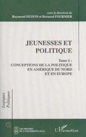 Jeunesses et politique t.1 ; conceptions de la politique en Amérique du Nord et en Europe - Couverture - Format classique