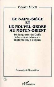 Le Saint-Siege Et Le Nouvel Ordre Au Moyen-Orient ; De La Guerre Du Golfe A La Reconnaissance Diplomatique D'Israel - Intérieur - Format classique