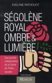 Ségolène Royal ; Ombre Et Lumière - Couverture - Format classique