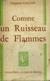 Comme Un Ruisseau De Flammes. Collection : A La Belle Helene. - Couverture - Format classique