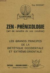 Zen-Phenixologie (Art De Renaitre De Ses Cendres). Les Grand Principes De La Ditetique Occidentale Et Extreme-Orientale. - Couverture - Format classique