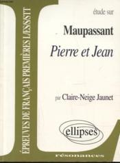 Etude Sur Maupassant Pierre Et Jean Epreuves De Francais Premieres L/Es/S/Stt - Couverture - Format classique