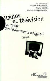 Radios et télévision au temps des évènements d'Algérie, 1954-1962 - Couverture - Format classique