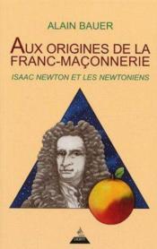Aux Origines De La Franc-Maconnerie ; Isaac Newton Et Les Newtoniens - Couverture - Format classique