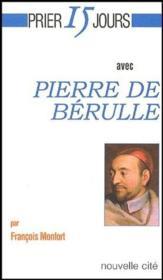 Prier 15 Jours Avec ; Pierre De Berulle - Couverture - Format classique