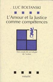 L'amour et la justice comme compétences ; trois essais de sociologie de l'action - Couverture - Format classique