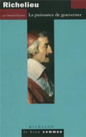 Richelieu ; la puissance de gouverner - Couverture - Format classique
