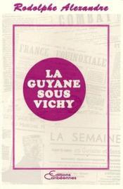La Guyane sous Vichy - Couverture - Format classique