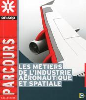 Les métiers des industries aéronautiques et spatiales - Couverture - Format classique