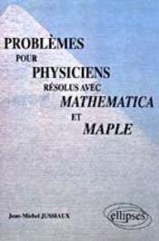 Problemes Pour Physiciens Resolus Avec Mathematica Et Maple - Intérieur - Format classique