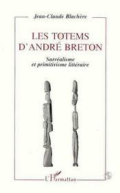 Les Totems D'Andre Breton ; Surrealisme Et Primitivisme Litteraire - Intérieur - Format classique