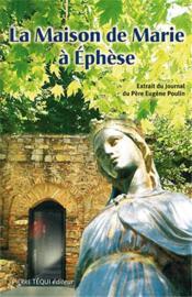 La maison de Marie à Ephès ; histoire de sa découverte - Couverture - Format classique