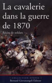 La cavalerie dans la guerre de 1870 ; récits de soldats - Couverture - Format classique