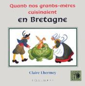 Quand nos grands-mères cuisinaient en Bretagne - Couverture - Format classique