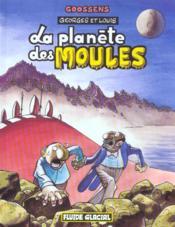 Georges Et Louis Romanciers T.5 ; La Planete Des Moules - Couverture - Format classique