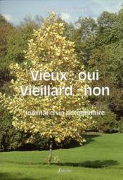Vieux : Oui, Vieilard : Non. Journal D'Un Octgenaire - Couverture - Format classique