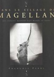 Dans Le Sillage De Magellan. Les Enfants Mettent Leur Monde En Boite - Couverture - Format classique