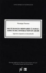 Des échanges ordinaires à damas : aspects de l'interaction en arabe ; approches comparative et interculturelle - Intérieur - Format classique