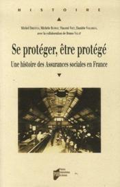 Se protéger, être protégé ; une histoire des assurances sociales en France - Couverture - Format classique