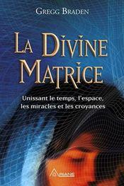 La divine matrice ; unissant le temps et l'espace, les miracles et les croyances - Intérieur - Format classique