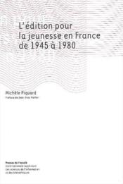 L'édition pour la jeunesse en France de 1945 à 1980 - Couverture - Format classique