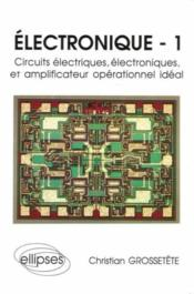 Electronique 1 Circuits Electriques Electroniques Et Amplificateur Operationnel Ideal - Couverture - Format classique