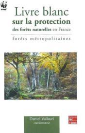 Livre Blanc Sur La Protection Des Forets Naturelles En France : Forets Metropolitaines - Couverture - Format classique