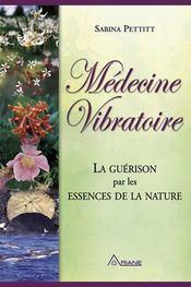 Médecine vibratoire ; la guérison par les essences de la nature - Intérieur - Format classique