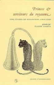 Princes Et Serviteurs Du Royaume. Cinq Etudes De Monarchies Africaine S - Couverture - Format classique