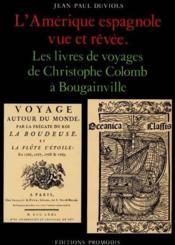 L'Amerique Espagnole Vue Et Revee ; Livres De Voyages De Christophe Colomb A Bougainville - Couverture - Format classique
