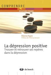 La dépression positive ; trouver et retrouver ses repères dans la dépression - Couverture - Format classique