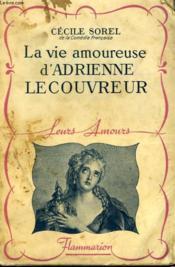 La Vie Amoureuse D'Adrienne Lecouvreur. Collection : Leurs Amours. - Couverture - Format classique